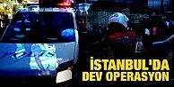İstanbul#039;da dev operasyon!