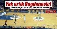 Yok artık Bogdanovic!
